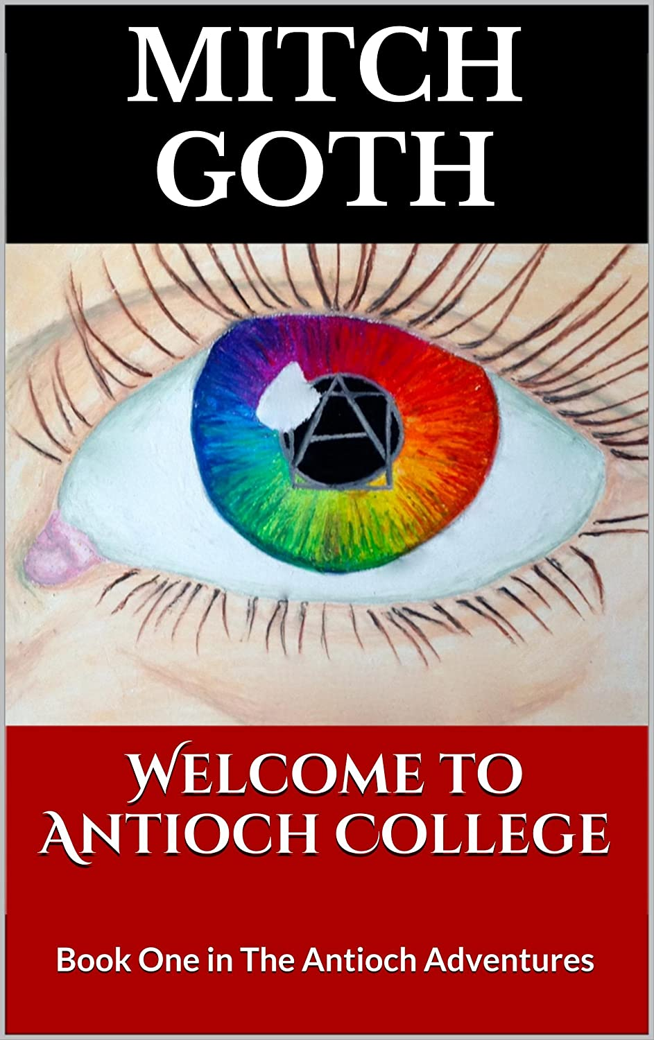 Welcome to Antioch College: Book One of The Antioch Adventures (The Antioch Adventures Serial 1) by Mitch Goth