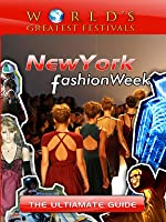 World's Greatest Festivals The Ultimate Guide to New York Fashion Week