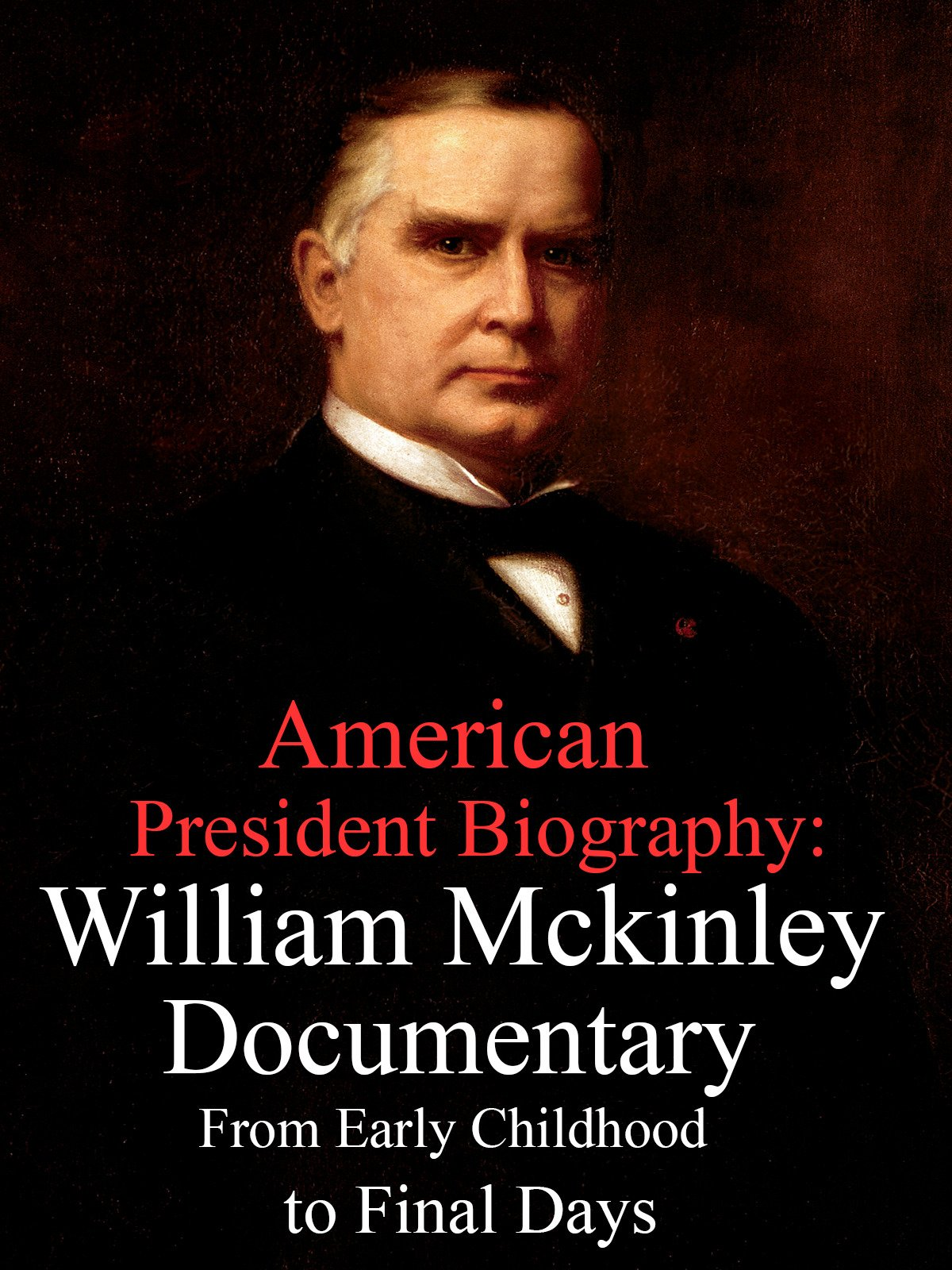 American President Biography: William McKinley Documentary from Early Childhood to Final Days
