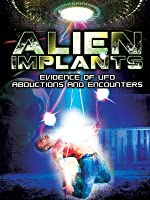 Alien Implants: Evidence of UFO Abductions and Encounters