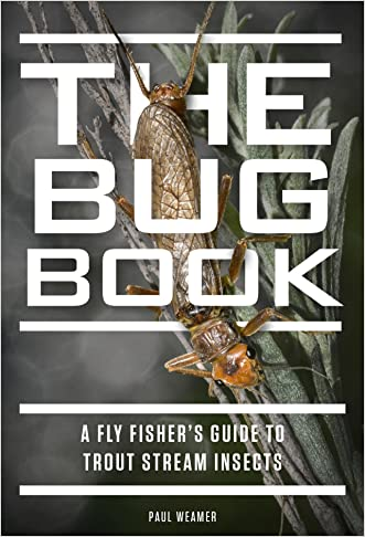 The Bug Book: A Fly Fisher's Guide to Trout Stream Insects written by Paul Weamer