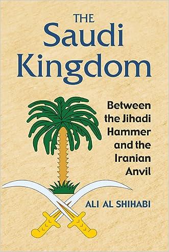 The Saudi Kingdom: Between the Jihadi Hammer and the Iranian Anvil written by Ali al Shihabi