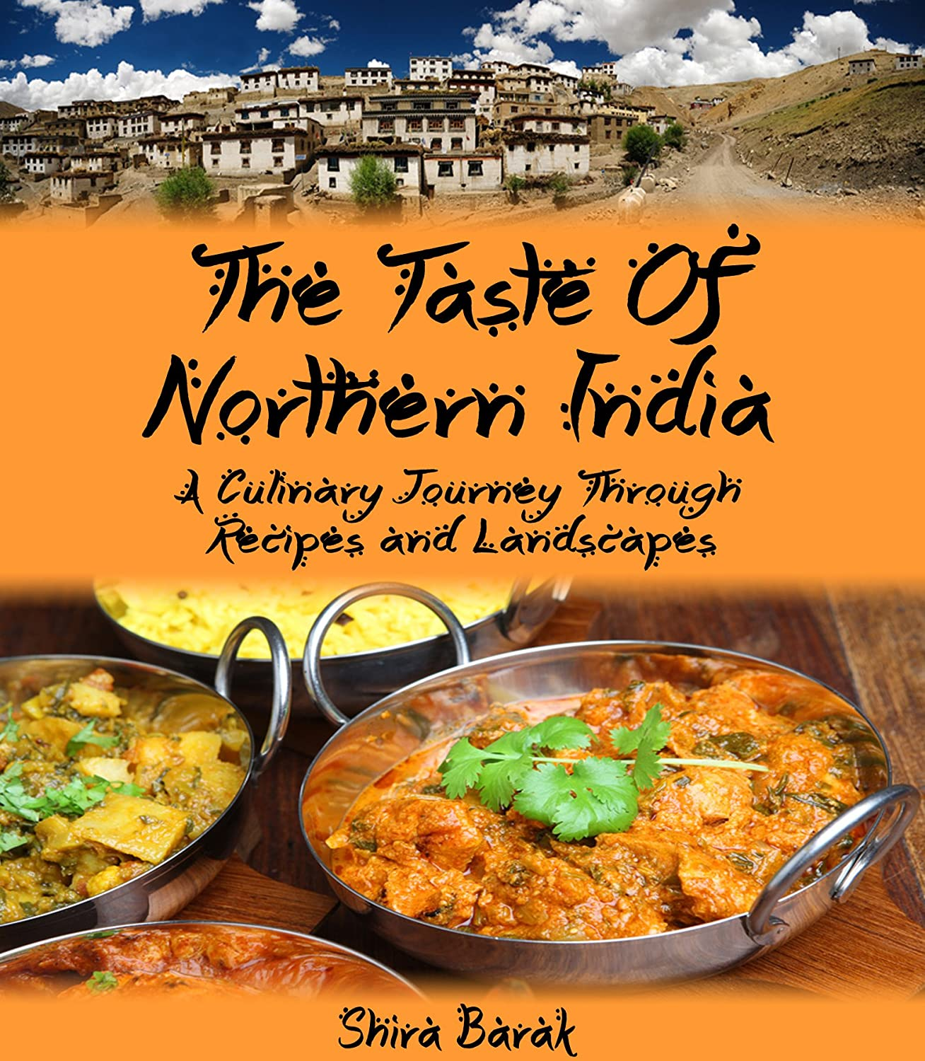 The Taste of Northern India: A Culinary Journey Through Recipes and Landscapes by Shira Barak