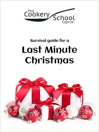 Last Minute Christmas: A survival guide of easy recipes for a last minute Christmas by the The Cookery School Cyprus written by Tracey L Dyer