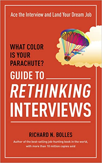 What Color Is Your Parachute? Guide to Rethinking Interviews: Ace the Interview and Land Your Dream Job (What Color Is Your Parachute Guide to Rethinking..) written by Richard N. Bolles
