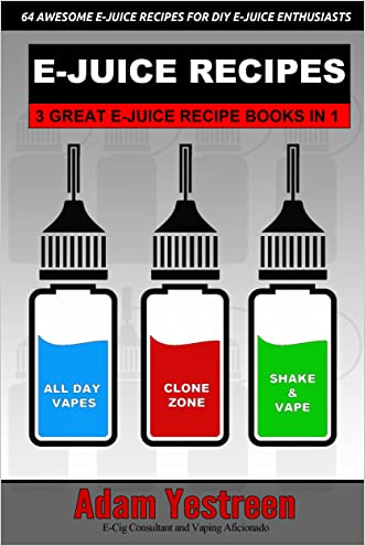 E-Juice Recipes: A Definitive Collection of 64 Awesome E-Juice Recipes: 3 Ebooks in 1 (All Day Vapes)