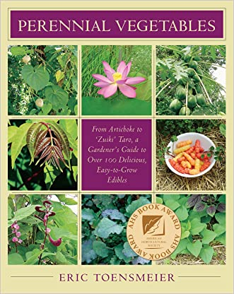 Perennial Vegetables: From Artichokes to Zuiki Taro, A Gardener's Guide to Over 100 Delicious and Edibles