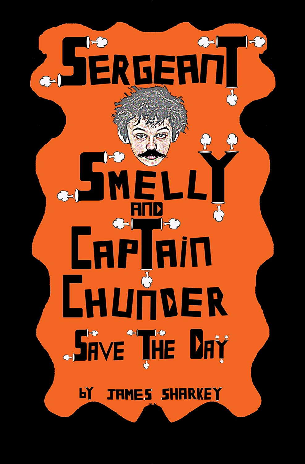Sergeant Smelly & Captain Chunder Save The Day by James Sharkey