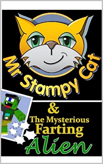 Minecraft: Mr Stampy Cat & The Mysterious Farting Alien: (An Unofficial Minecraft Story, Minecraft Secrets, Minecraft Books For Kids, Minecraft Xbox) written by Chunk Ince