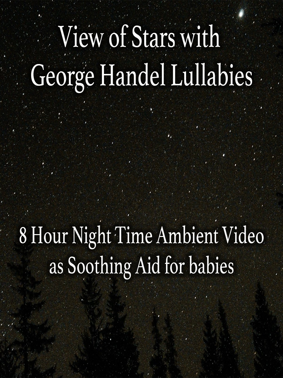 View of Stars with George Handel Lullabies 8 Hour Night Time Ambient Video as Soothing Aid for Babies