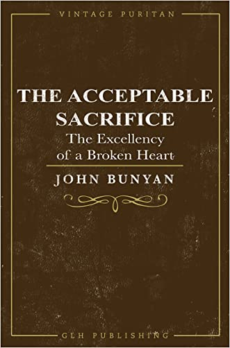 The Acceptable Sacrifice (Annotated): The Excellency of a Broken Heart (Vintage Puritan)
