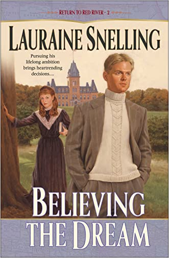 Believing the Dream (Return to Red River Book #2) written by Lauraine Snelling