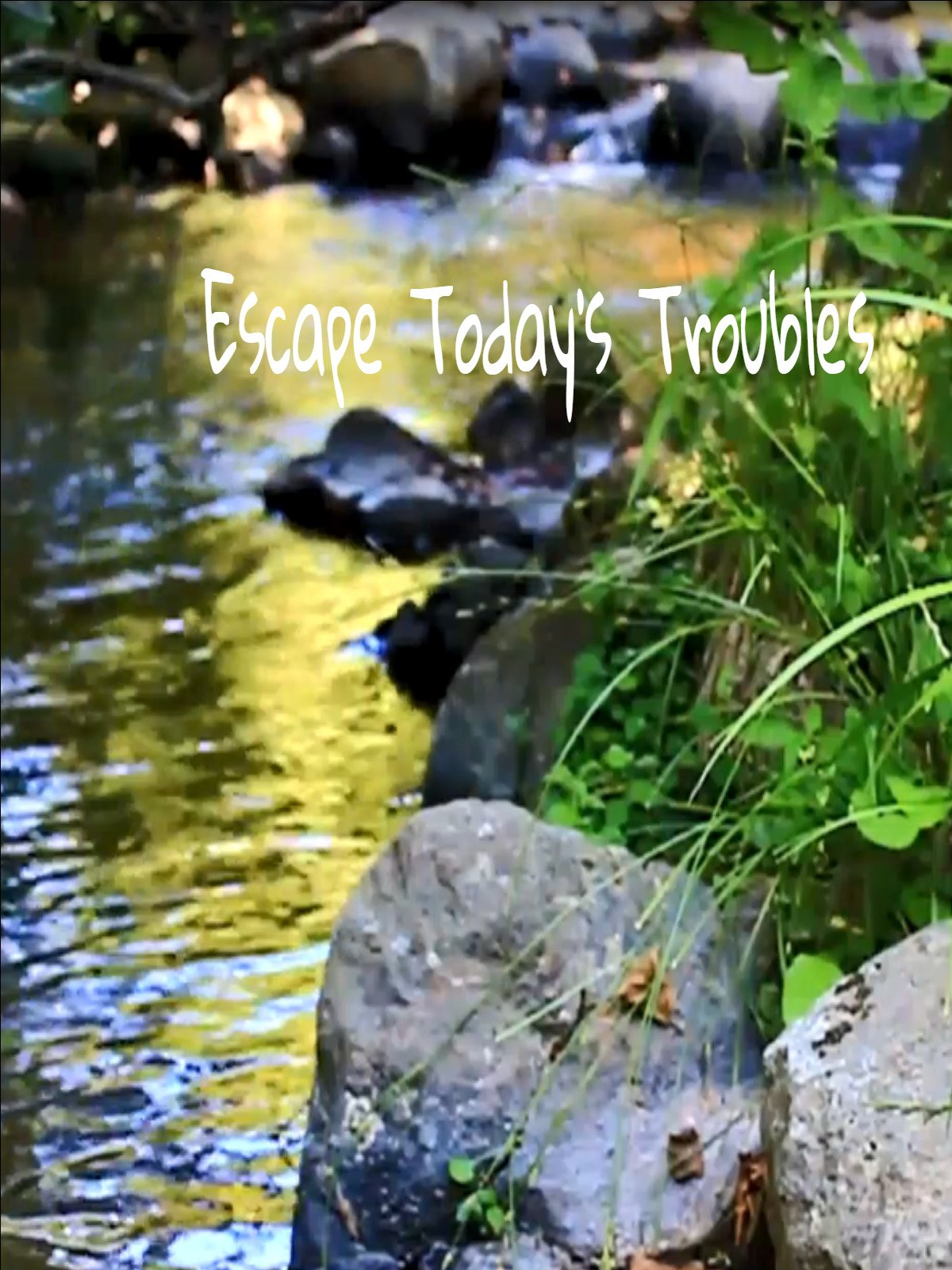 Escape Today's Troubles