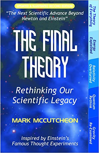 The Final Theory: Rethinking Our Scientific Legacy (Second Edition) written by Mark McCutcheon