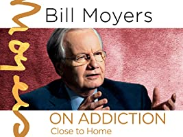 Bill Moyers on Addiction: Close to Home Season 1