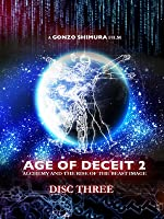 AGE OF DECEIT 2: Alchemy and the Rise of the Beast Image (Disc Three)