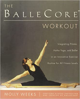 The BalleCore® Workout: Integrating Pilates, Hatha Yoga, and Ballet in an Innovative Exercise Routine for All Fitness Levels