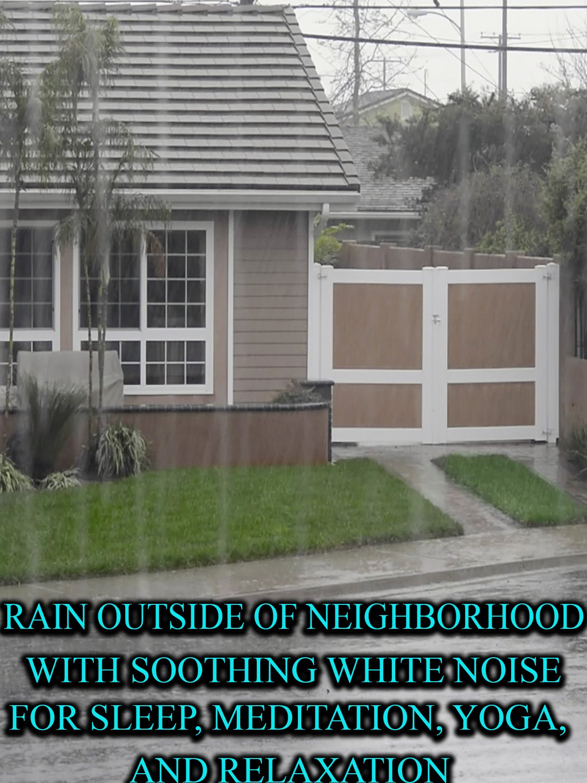 Rain Outside of Neighborhood with Soothing White Noise For Sleep, Meditation, Yoga, and Relaxation