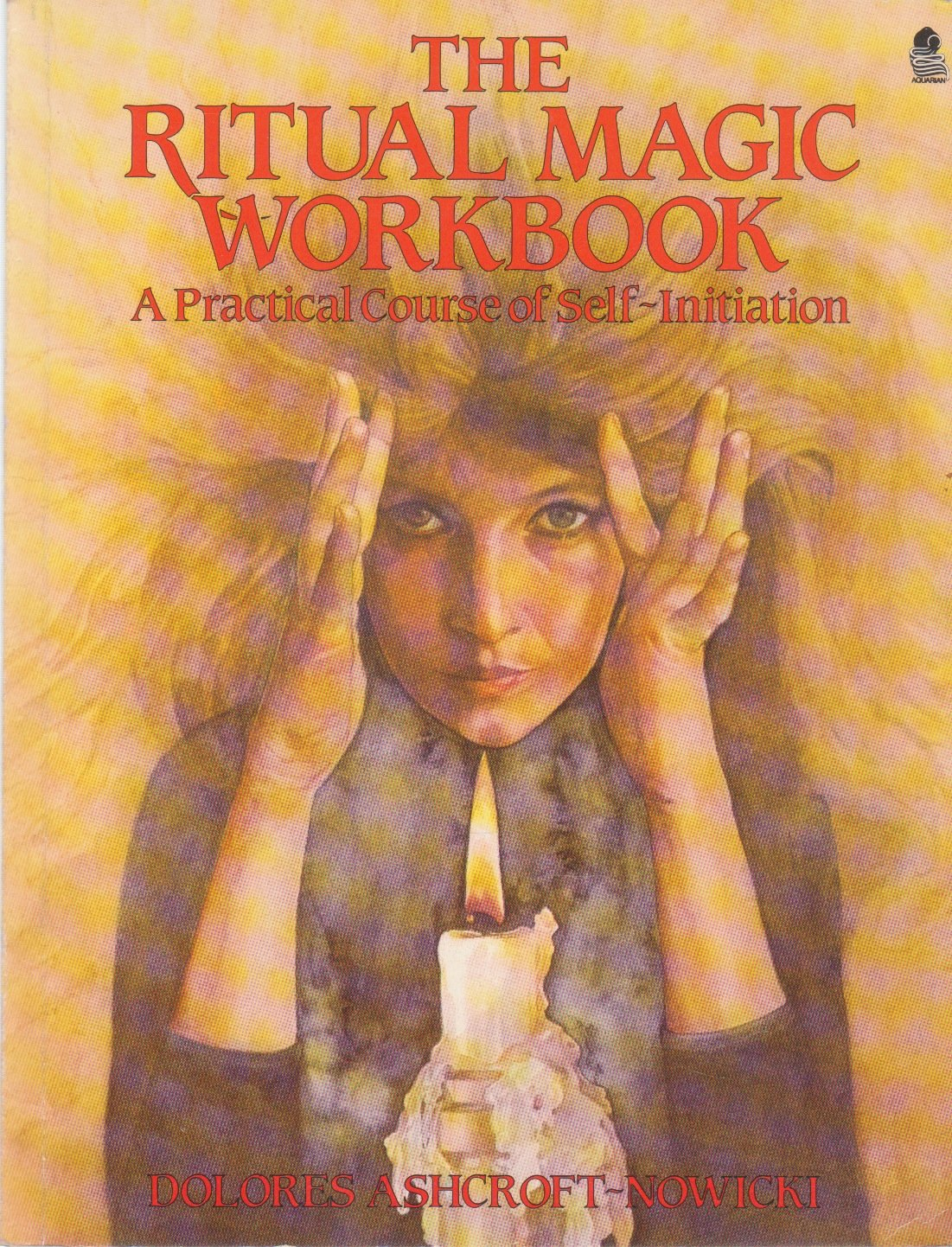 The Ritual Magic Workbook: A Practical Course of Self-Initiation, Ashcroft-Nowicki, Dolores