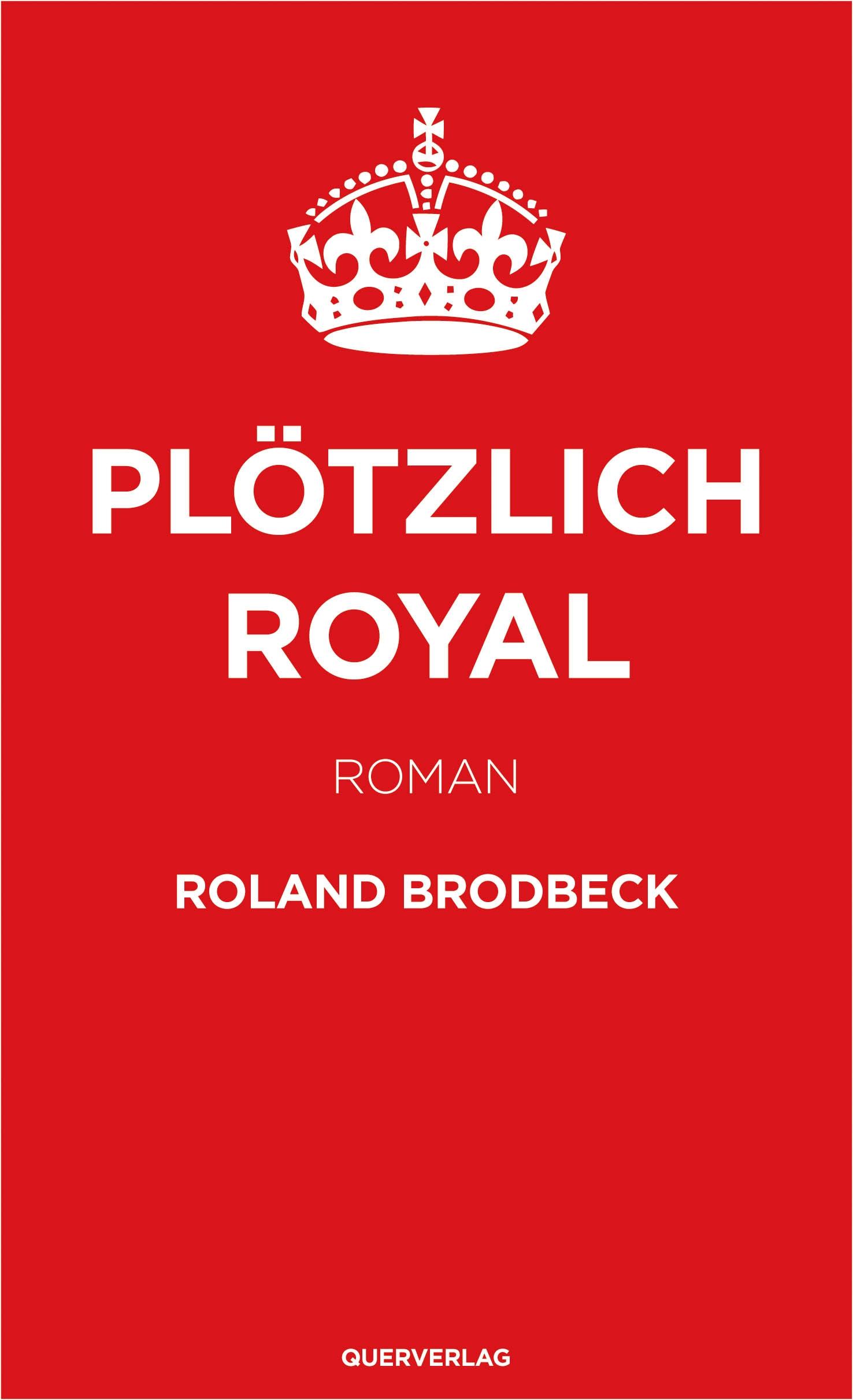 Roland Brodbeck: Plötzlich Royal