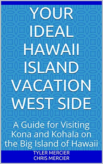 Your Ideal Hawaii Island Vacation West Side: A Guide for Visiting Kona and Kohala on the Big Island of Hawaii