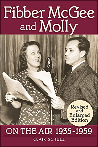 FIBBER McGEE & MOLLY ON THE AIR, 1935-1959 (REVISED AND ENLARGED EDITION) written by Clair Schulz