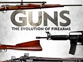 Guns: The Evolution of Firearms - Season 1