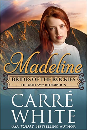 Madeline: The Outlaw's Redemption (Brides of the Rockies Book 5) written by Carr%C3%A9 White