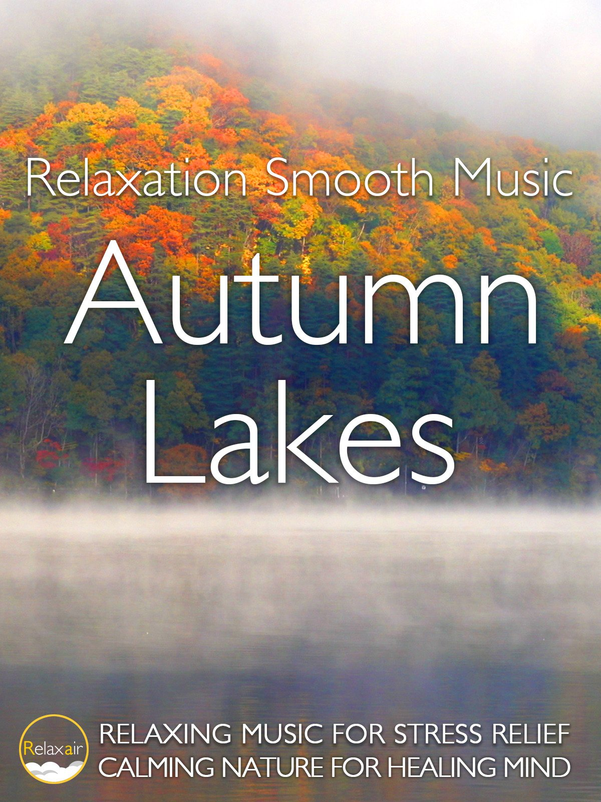 Relaxation Smooth Music Autumn Lakes Relaxing Music for Stress Relief Calming Nature for Healing Mind on Amazon Prime Instant Video UK