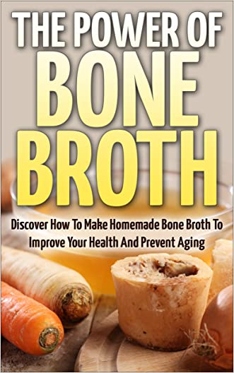 Bone Broth: The Power Of Bone Broth - Discover How To Make Bone Broth To Improve Your Health And Prevent Aging (Bone Broth Miracle, Health Improvement, Superfood) written by David Dolore