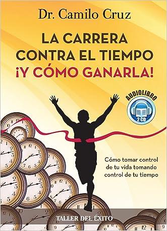 La Carrera Contra El Tiempo Y Como Ganarla/ the Race Against Time? And How to Win It: Como Tomar Control De Tu Vida, Tomando Control De Tu Tiempo (Spanish Edition)