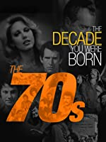 The Decade You Were Born-The 1970's
