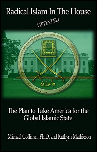 Radical Islam in the House: The Plan to Take America for the Global Islamic State written by Michael Coffman