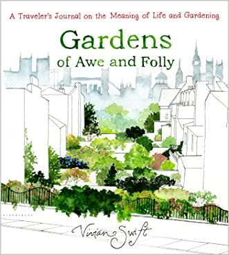 Gardens of Awe and Folly: A Traveler's Journal on the Meaning of Life and Gardening written by Vivian Swift