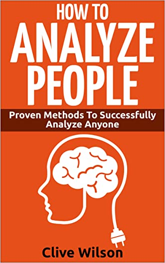 How To Analyze People: Proven Methods To Successfully Analyze Anyone (How To Analyze People, Read People, Human Psychology, Body Language)