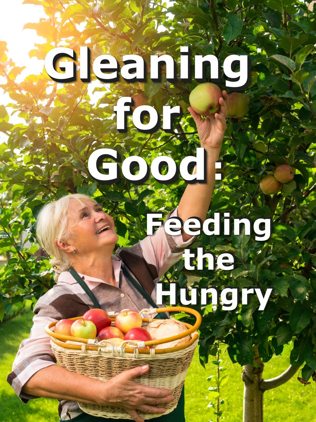 Gleaning for Good: Feeding the Hungry