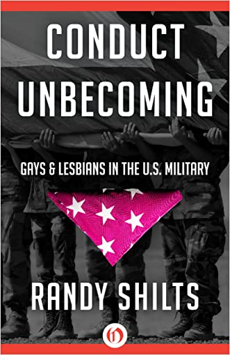 Conduct Unbecoming: Gays & Lesbians in the U.S. Military written by Randy Shilts