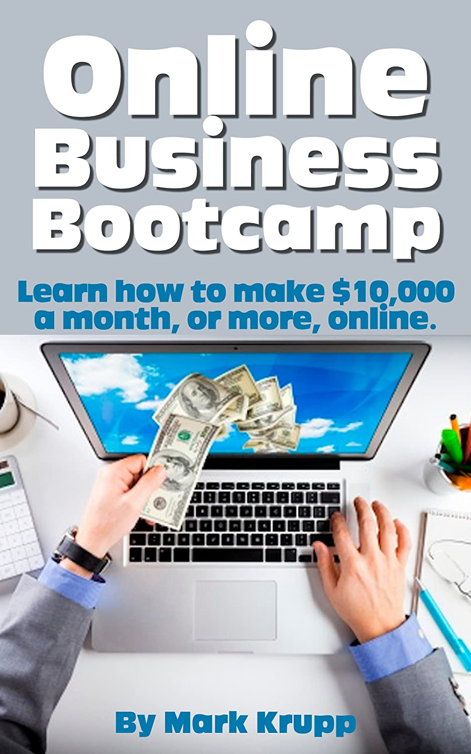 Online Business Bootcamp by Mark Krupp