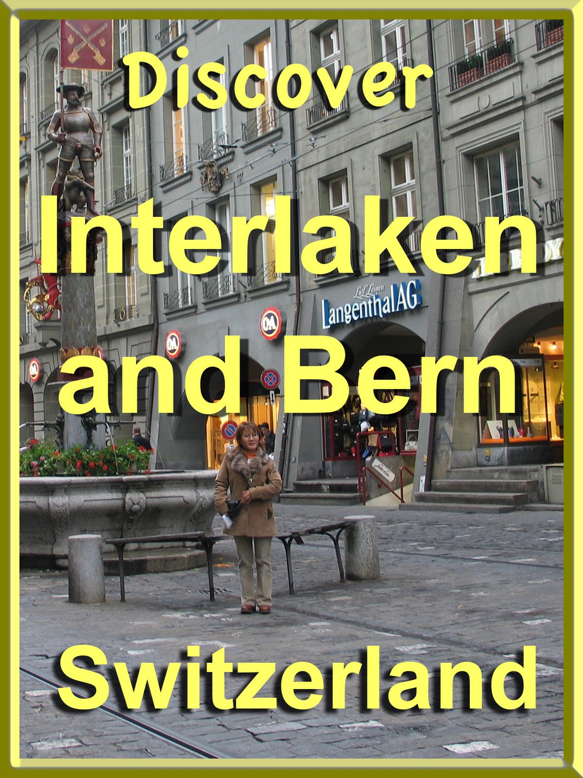 Discover Interlaken and Bern, Switzerland