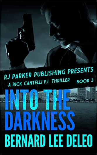 Rick Cantelli, PI: Into the Darkness (Rick Cantelli, P.I. Detectives Book 3) written by Bernard Lee DeLeo