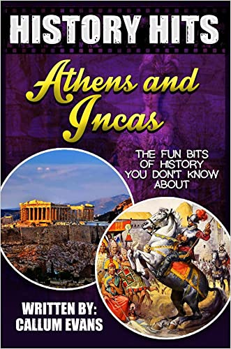 The Fun Bits Of History You Don't Know About ATHENS AND INCAS: Illustrated Fun Learning For Kids (History Hits Book 1)