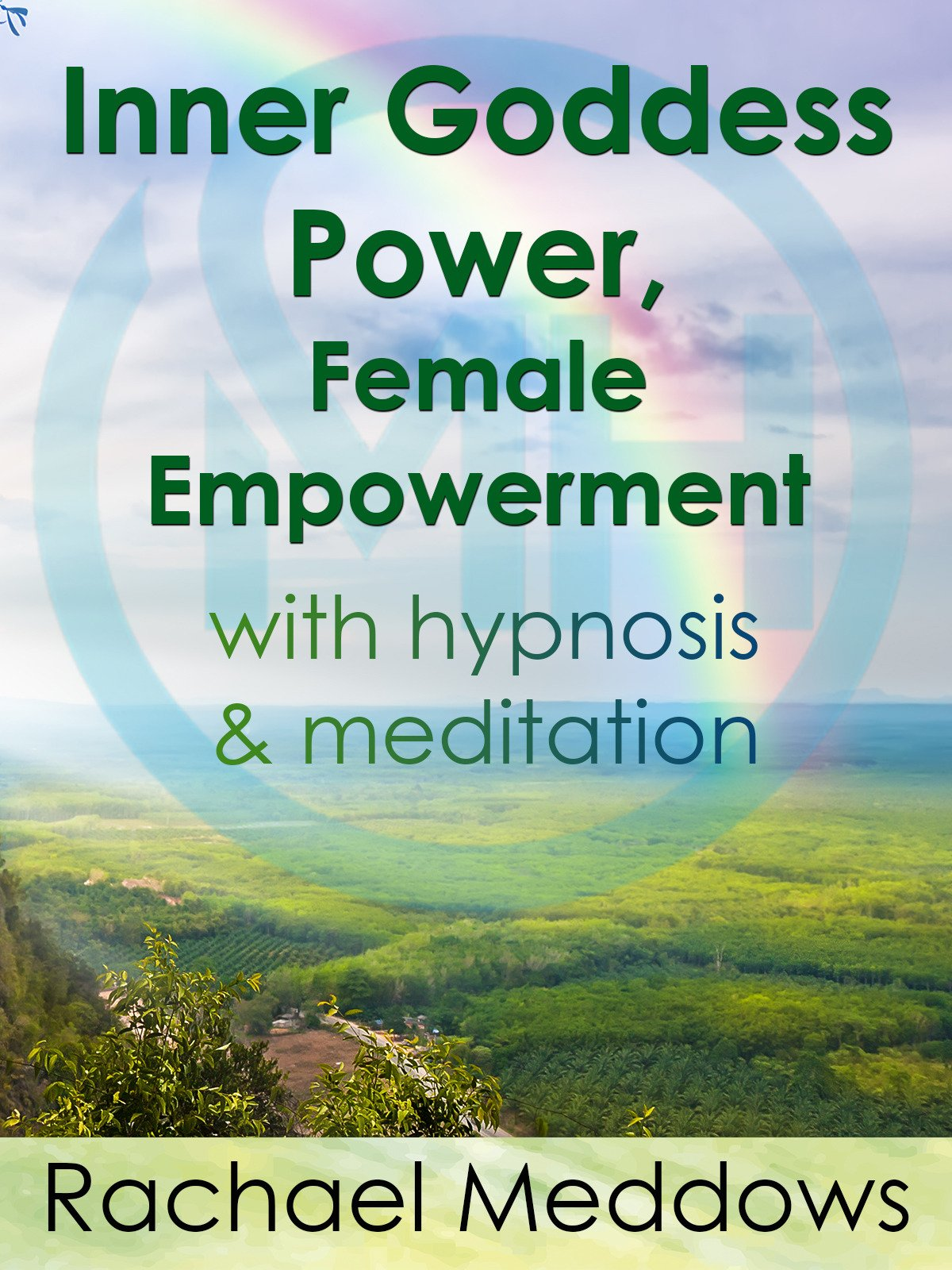 Inner Goddess Power, Female Empowerment with Meditation & Hypnosis from Rachael Meddows