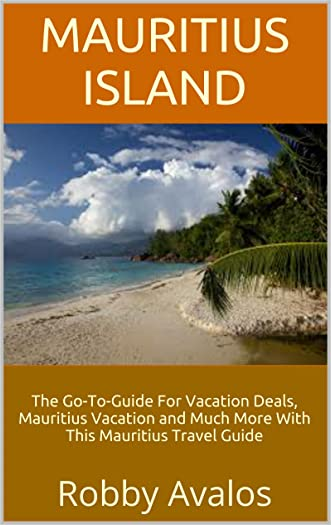 Mauritius Island: The Go-To-Guide For Vacation Deals, Mauritius Vacation and Much More With This Mauritius Travel Guide