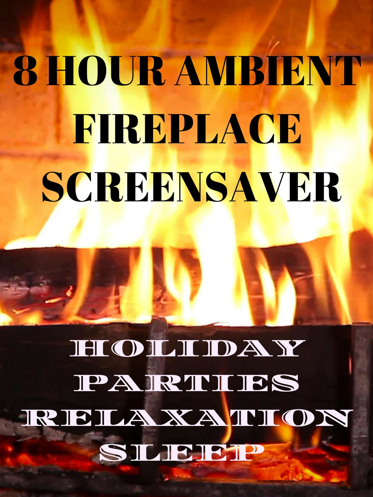 Ambient fireplace 8 hour screensaver holiday parties relaxation sleep