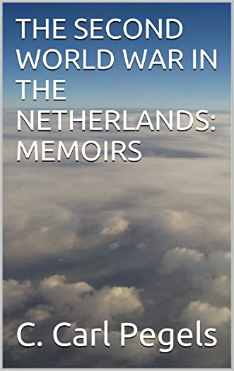THE SECOND WORLD WAR IN THE NETHERLANDS: MEMOIRS