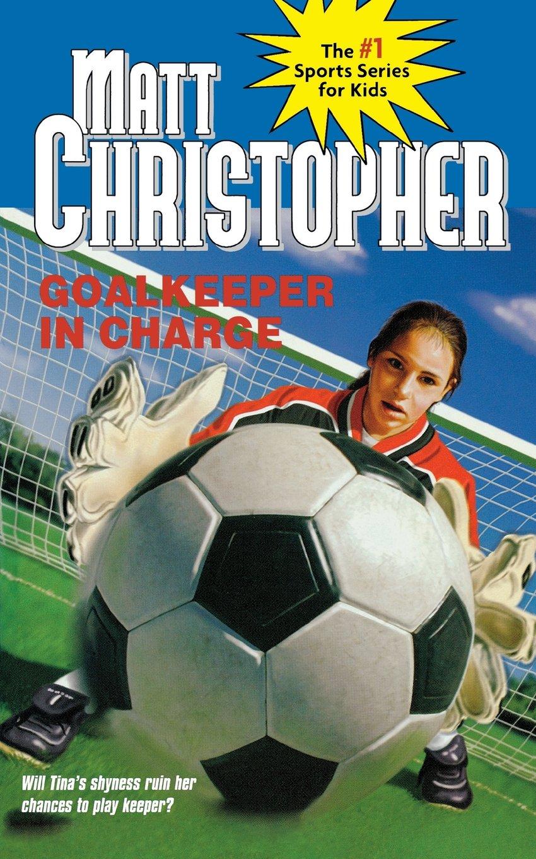 Goalkeeper In Charge Matt Christopher Sports Bio Bookshelf Reviews