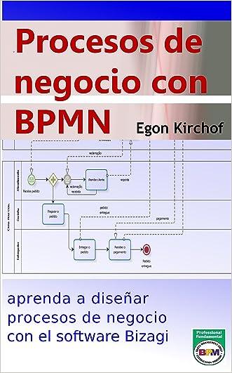 Procesos de negocio con BPMN: aprenda a modelar procesos de negocio (Spanish Edition)