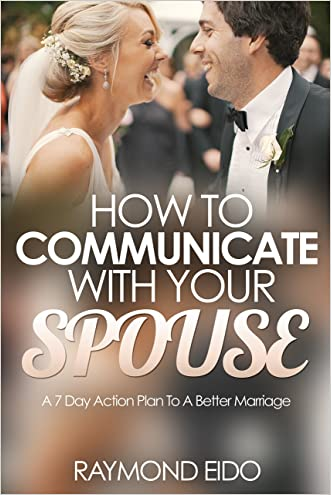 Marriage: How To Communicate With Your Spouse - A 7 Day Action Plan To A Better Marriage (Marriage Communication, Couples Communication)