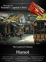 Touring the World's Capital Cities Hanoi: The Capital of Vietnam