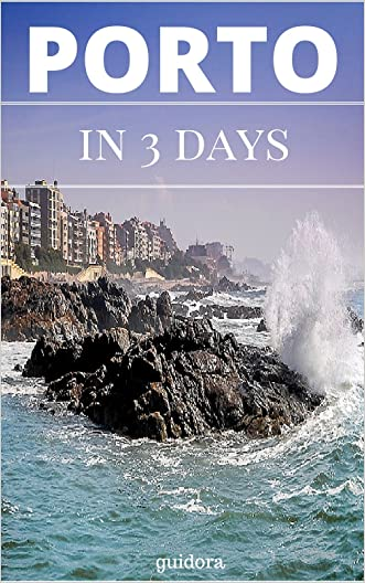 Porto in 3 Days (Travel Guide 2016) - How to Enjoy 3 Amazing Days in Porto, Portugal: What to Do in 72 Hours in Porto - An Hour by Hour Perfect Plan by Local Experts. More than 20 Secrets Included. written by Porto Travel Guide